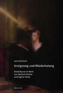 Aneignung und Wiederholung. Bilddiskurse im Werk von Gerhard Richter und Sigmar Polke