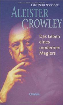 Aleister Crowley: Biographie eines modernen Magiers