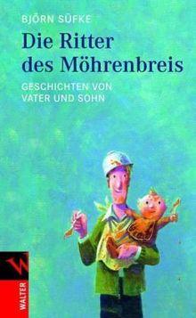 Die Ritter des Möhrenbreis: Geschichten von Vater und Sohn