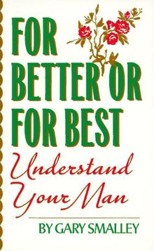 For Better or For Best: Understand Your Man