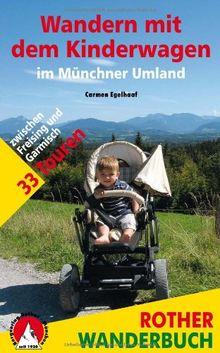 Wandern mit dem Kinderwagen im Münchner Umland: 33 Touren zwischen Freising und Garmisch