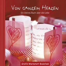 Von ganzem Herzen: Ein kleines Buch über die Liebe