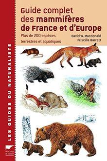 Guide complet des mammifères de France et d'Europe : Plus de 200 espèces terrestres et aquatiques