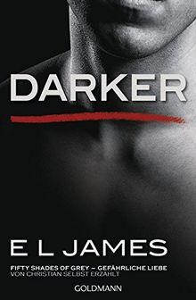 Darker - Fifty Shades of Grey. Gefährliche Liebe von Christian selbst erzählt: Band 2 - Fifty Shades of Grey aus Christians Sicht erzählt 2 - Roman