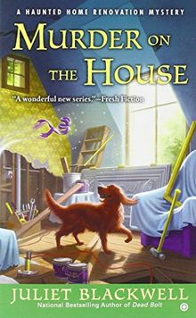 Murder on the House: A Haunted Home Renovation Mystery (Haunted Home Repair Mystery, Band 3)