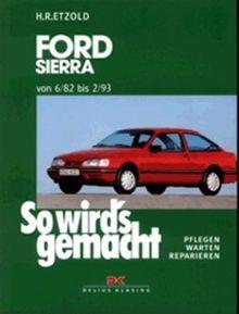 So wird's gemacht, Bd. 39: Ford Sierra Limousine/Turnier. Benziner, Diesel. Von 6/82 bis 2/93
