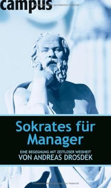 Sokrates für Manager: Eine Begegnung mit zeitloser Weisheit