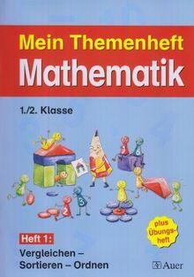 Meine Themenhefte Mathematik 1./2. Klasse, Teil 1 - Sammelwerk: Mein Themenheft Mathematik / Themenheft 1, 1./2. Klasse: Vergleichen - Sortieren - Ordnen