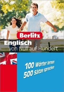 Berlitz Englisch von Null auf Hundert: 100 Wörter lernen - 500 Sätze sprechen