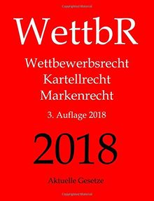 WettbR, KatellR, MarkenR - Wettbewerbsrecht, Kartellrecht und Markenrecht - Aktuelle Gesetze