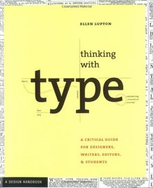 Thinking with Type: A Primer for Deisgners: A Critical Guide for Designers, Writers, Editors, & Students: A Critical Guide for Designers, Writers, Editors, and Students (Design Briefs)