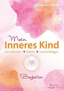 Mein Inneres-Kind-Begleiter: annehmen - lieben - wertschätzen