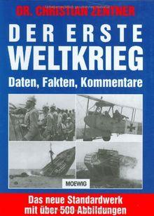 Der Erste Weltkrieg. Daten, Fakten, Kommentare