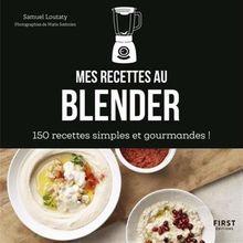 Mes recettes au blender : 150 recettes simples et gourmandes !