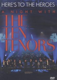 The Ten Tenors - Here's To The Heroes-A Night With The Ten Tenors