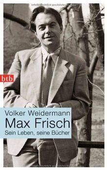 Max Frisch: Sein Leben, seine Bücher
