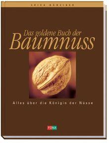 Das goldene Buch der Baumnuss: Alles über die Königin der Nüsse