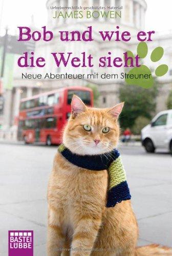 Bob Und Wie Er Die Welt Sieht Neue Abenteuer Mit Dem Streuner Von