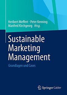 Sustainable Marketing Management: Grundlagen und Cases