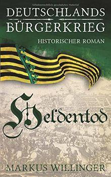 Heldentod (Die Deutschlands Bürgerkrieg Saga, Band 3)
