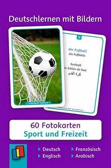 Deutschlernen mit Bildern - Sport und Freizeit: 60 Fotokarten auf Deutsch, Englisch, Französisch und Arabisch