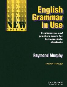 English Grammar in Use: A Self-Study Reference and Practice Book for Intermediate Students Without Answers: Reference and Practice for Intermediate Students