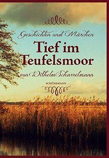 Tief im Teufelsmoor: Geschichten und Märchen von Wilhelm Scharrelmann
