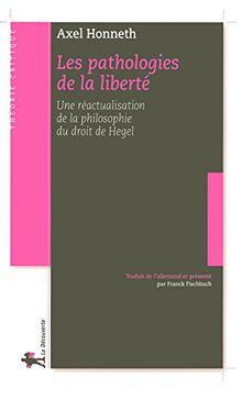 Les pathologies de la liberté : Une réactualisation de la philosophie du droit de Hegel