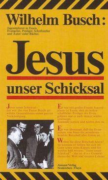 Jesus unser Schicksal. Vorträge nach Tonbändern