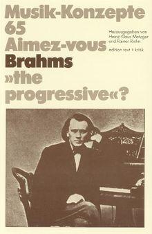 """Aimez-vous Brahms """"the progressive""""?"""