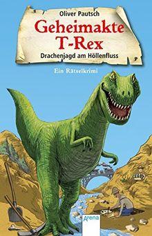 Drachenjagd am Höllenfluss: Geheimakte T-Rex. Ein Rätselkrimi: