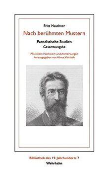 Nach berühmten Mustern: Parodistische Studien. Gesamtausgabe (Bibliothek des 19. Jahrhunderts)