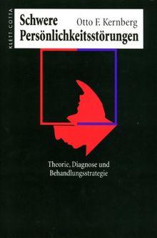 Schwere Persönlichkeitsstörung: Theorie, Diagnose, Behandlungsstrategien