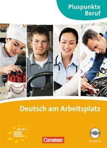 Pluspunkte Beruf: A2-B1+ - Deutsch am Arbeitsplatz: Kursbuch mit Audio-CD: Kursbuch. B1+ - Deutsch am Arbeitsplatz