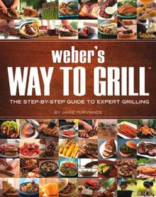 Weber's Way to Grill: The Step-by-Step Guide to Expert Grilling (Sunset Books)