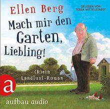 Mach mir den Garten, Liebling!: (K)ein Landlust-Roman. Gelesen von Tessa Mittelstaedt