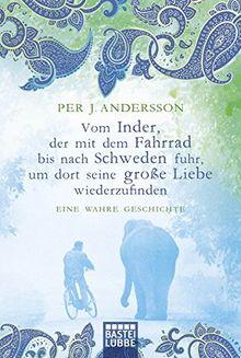 Vom Inder, der mit dem Fahrrad bis nach Schweden fuhr...: Eine wahre Geschichte (Allgemeine Reihe. Bastei Lübbe Taschenbücher)