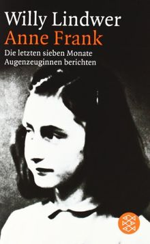Anne Frank: Die letzten sieben Monate. Augenzeuginnen berichten