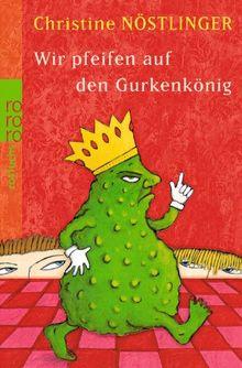 Wir pfeifen auf den Gurkenkönig: Wolfgang Hogelmann erzählt die Wahrheit, ohne auf die Deutschlehrergliederung zu verzichten; Ein Kinderroman