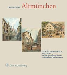 Altmünchen: Der Maler Joseph Puschkin (1827-1905) und die Sammlung Neuner im Münchner Stadtmuseum