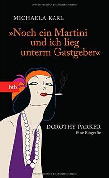 """""""Noch ein Martini und ich lieg unterm Gastgeber"""": Dorothy Parker. Eine Biografie (Das Besondere Taschenbuch)"""