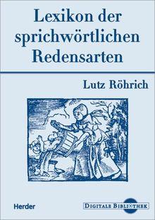 Lutz Röhrich: Lexikon der sprichwörtlichen Redensarten. (Digitale Bibliothek 42)