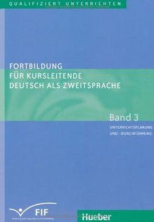 Fortbildung für Kursleitende Deutsch als Zweitsprache: Deutsch als Fremdsprache / Band 3 - Unterrichtsplanung und -durchführung