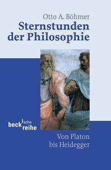 Sternstunden der Philosophie: Von Platon bis Heidegger
