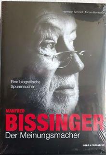 Manfred Bissinger. Der Meinungsmacher: Eine biographische Spurensuche