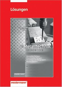 Metalltechnik Grundwissen. Lernfelder 1-4: Lernfelder 1-4, Lösungen