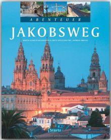 Abenteuer JAKOBSWEG - Ein Bildband mit über 270 Bildern auf 128 Seiten - STÜRTZ Verlag