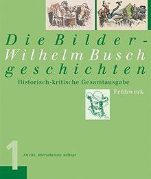 Wilhelm Busch. Die Bildergeschichten: Historisch-kritische Gesamtausgabe. Frühwerk / Reifezeit / Spätwerk: 3 Bde.