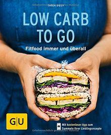 Low Carb to go: Fitfood immer und überall (GU KüchenRatgeber)