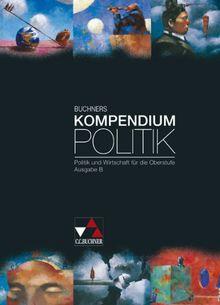 Buchners Kompendium Politik . Ausgabe B: Ausgabe B für die 2-stündige Kursstufe in Baden-Württemberg. Politik und Wirtschaft für die Oberstufe